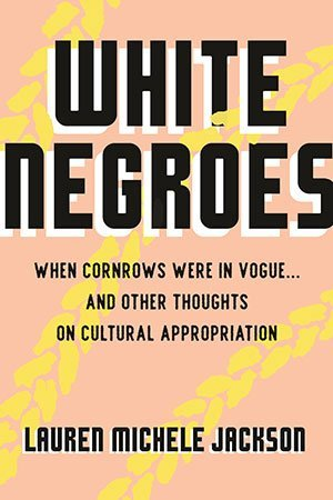 White Negroes: When Cornrows Were in Vogue... and Other Thoughts on Cultural Appropriation