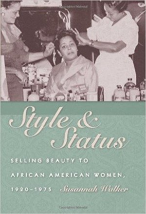 Style & Status: Selling Beauty to African American Women, 1920-1975