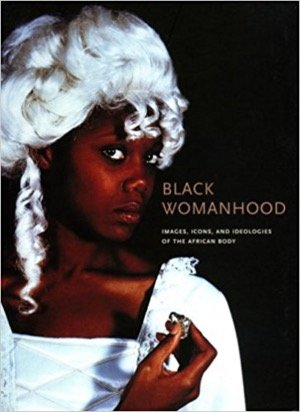 Black Womanhood: Images, Icons and Ideologies of the African Body