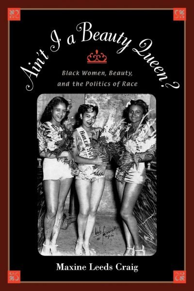 Ain't I a Beauty Queen?: Black Women, Beauty, and the Politics of Race book cover