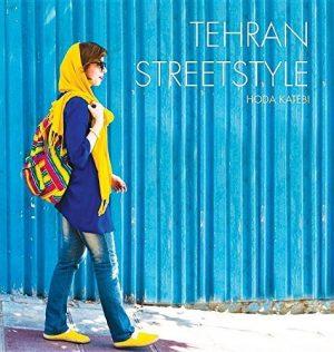 Tehran Streetstyle cover featuring a full-body shot of a woman in profile mid-walk against a blue wall. She is wearing a yellow scarf loosely draped over her head, sunglasses, a thigh-legth dark blue tunic, blue jeans, and yellow slip-on shoes. She holds a multi-coloured backpack on one shoulder.