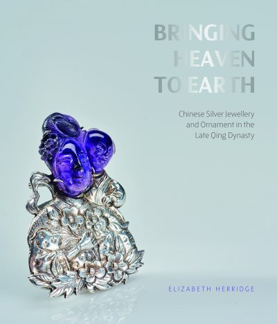 Bringing Heaven to Earth: Chinese Silver Jewellery cover