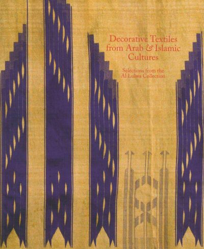 Decorative Textiles from Arab & Islamic Cultures: Selected Works From the Al Lulwa Collection cover