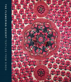 The Flowering Desert: Textiles from Sindh cover