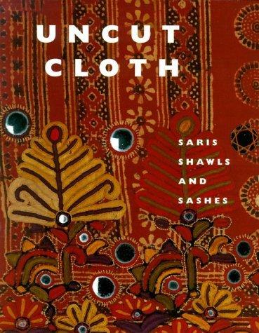 Uncut Cloth: Saris Shawls and Sashes cover