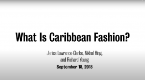 Black text on white background: What Is Caribbean Fashion? Janice Lawrence-Clarke, Nikhol Hing, and Richard Young September 18, 2018