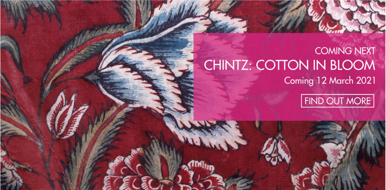Exhibition event banner. Text reads: Coming Next CHINTZ: Cotton In Bloom Coming 12 March 2021 Find our more