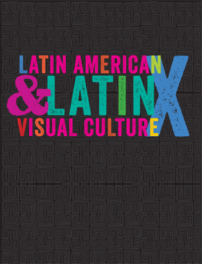 """Journal cover with the title """"Latin American & Latinx Visual Culture"""" written in orange, pink, red, green, white, and blue letters on a black background with semi-abstract x-shaped figurines"""